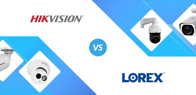 Hikvision vs Lorex