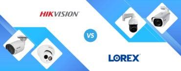 Hikvision vs Lorex: Security Cameras Head to Head!